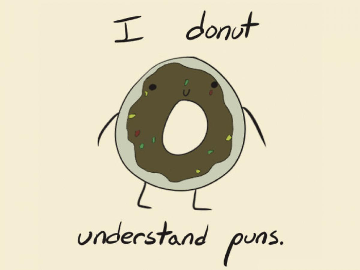 I donut understand puns...or maybe I do?